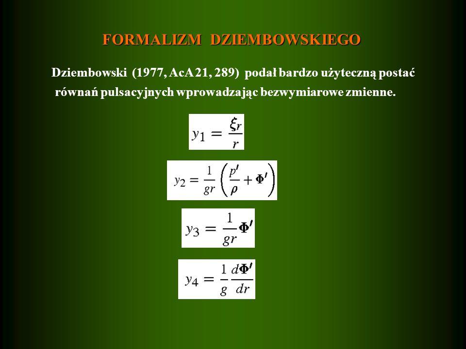 FORMALIZM DZIEMBOWSKIEGO Dziembowski (1977, AcA 21, 289) podał bardzo użyteczną postać równań pulsacyjnych wprowadzając bezwymiarowe zmienne.