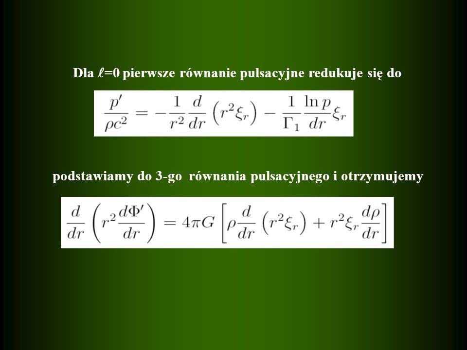 Dla =0 pierwsze równanie pulsacyjne redukuje się do podstawiamy do 3-go równania pulsacyjnego i otrzymujemy