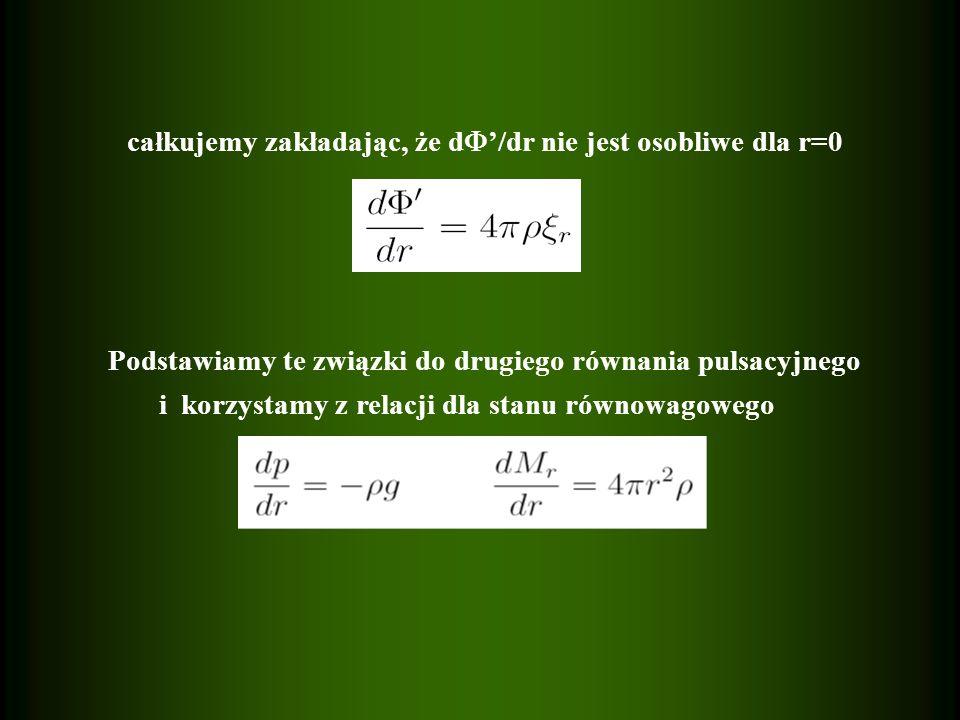 całkujemy zakładając, że d /dr nie jest osobliwe dla r=0 Podstawiamy te związki do drugiego równania pulsacyjnego i korzystamy z relacji dla stanu rów