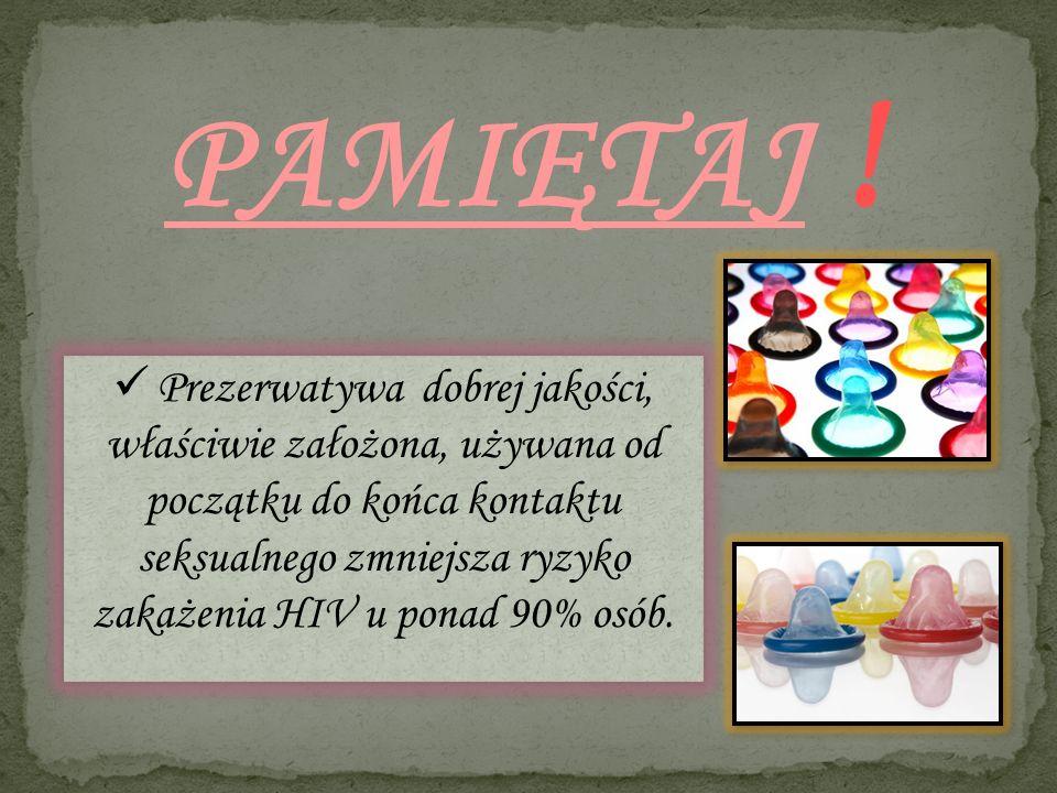 PAMIĘTAJ ! Prezerwatywa dobrej jakości, właściwie założona, używana od początku do końca kontaktu seksualnego zmniejsza ryzyko zakażenia HIV u ponad 9