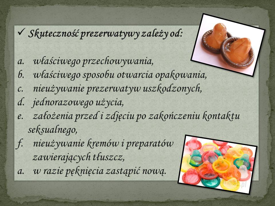 Skuteczność prezerwatywy zależy od: a. właściwego przechowywania, b. właściwego sposobu otwarcia opakowania, c. nieużywanie prezerwatyw uszkodzonych,