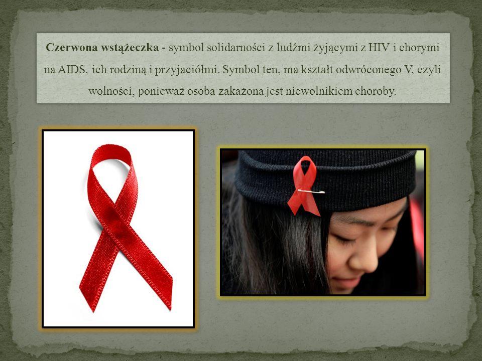 Czerwona wstążeczka - symbol solidarności z ludźmi żyjącymi z HIV i chorymi na AIDS, ich rodziną i przyjaciółmi. Symbol ten, ma kształt odwróconego V,