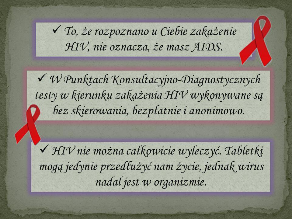 To, że rozpoznano u Ciebie zakażenie HIV, nie oznacza, że masz AIDS. W Punktach Konsultacyjno-Diagnostycznych testy w kierunku zakażenia HIV wykonywan