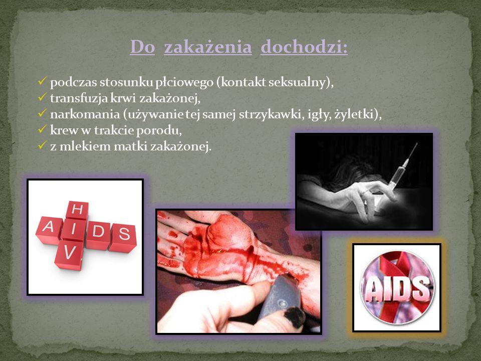 Do zakażenia dochodzi: podczas stosunku płciowego (kontakt seksualny), transfuzja krwi zakażonej, narkomania (używanie tej samej strzykawki, igły, żyl