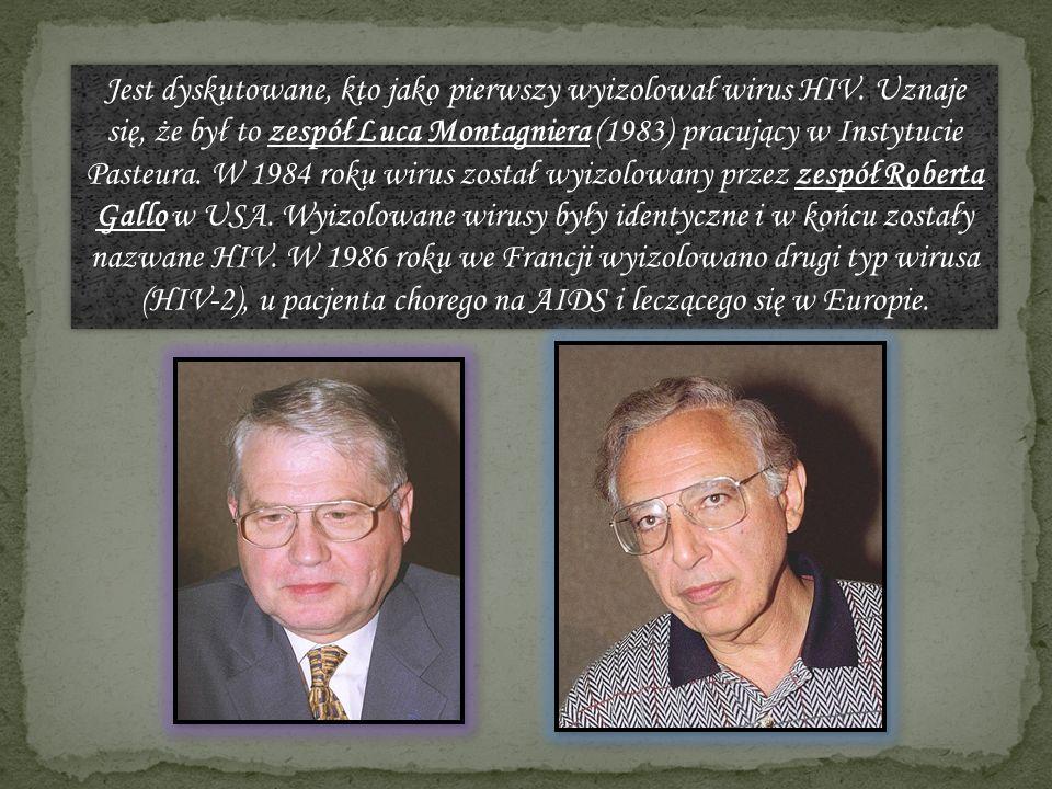 Jest dyskutowane, kto jako pierwszy wyizolował wirus HIV. Uznaje się, że był to zespół Luca Montagniera (1983) pracujący w Instytucie Pasteura. W 1984