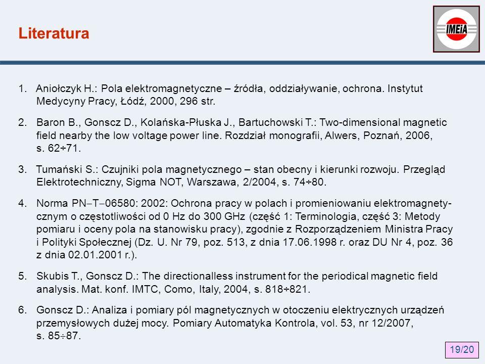 Literatura 1. Aniołczyk H.: Pola elektromagnetyczne – źródła, oddziaływanie, ochrona. Instytut Medycyny Pracy, Łódź, 2000, 296 str. 2. Baron B., Gonsc