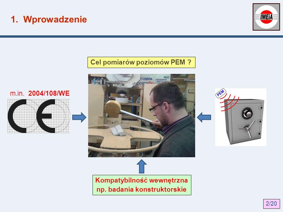 1. Wprowadzenie m.in. 2004/108/WE Cel pomiarów poziomów PEM ? Kompatybilność wewnętrzna np. badania konstruktorskie 2/20