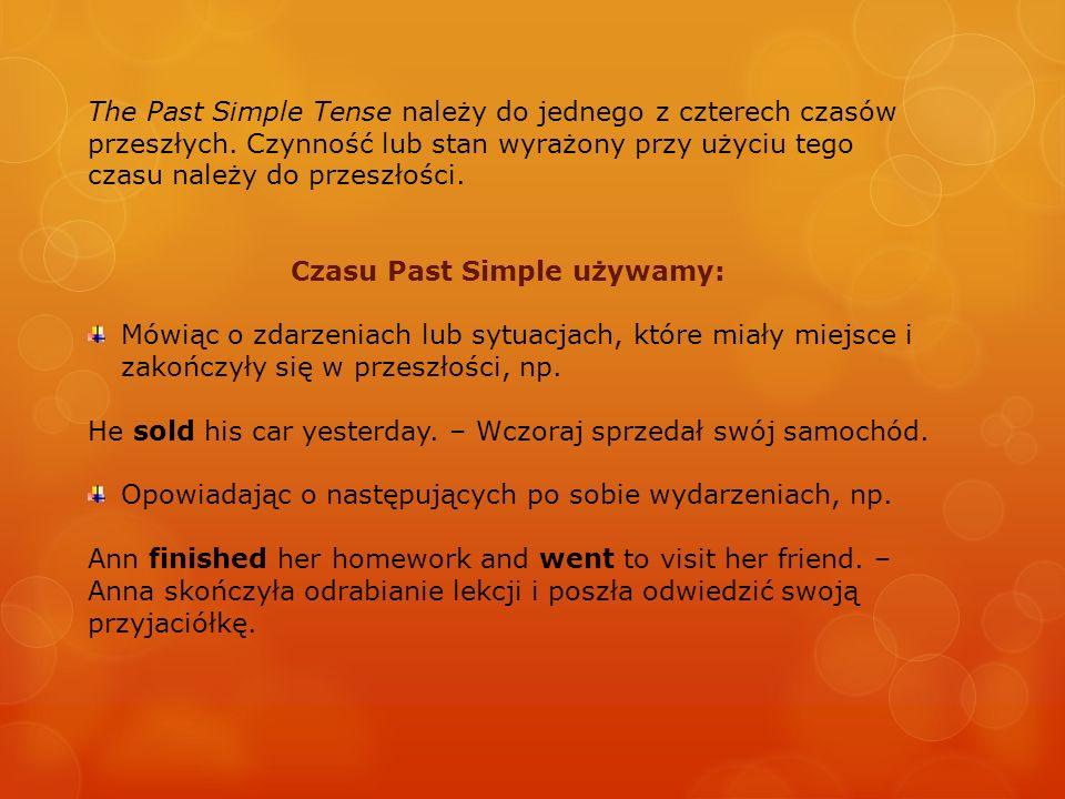 The Past Simple Tense należy do jednego z czterech czasów przeszłych. Czynność lub stan wyrażony przy użyciu tego czasu należy do przeszłości. Czasu P