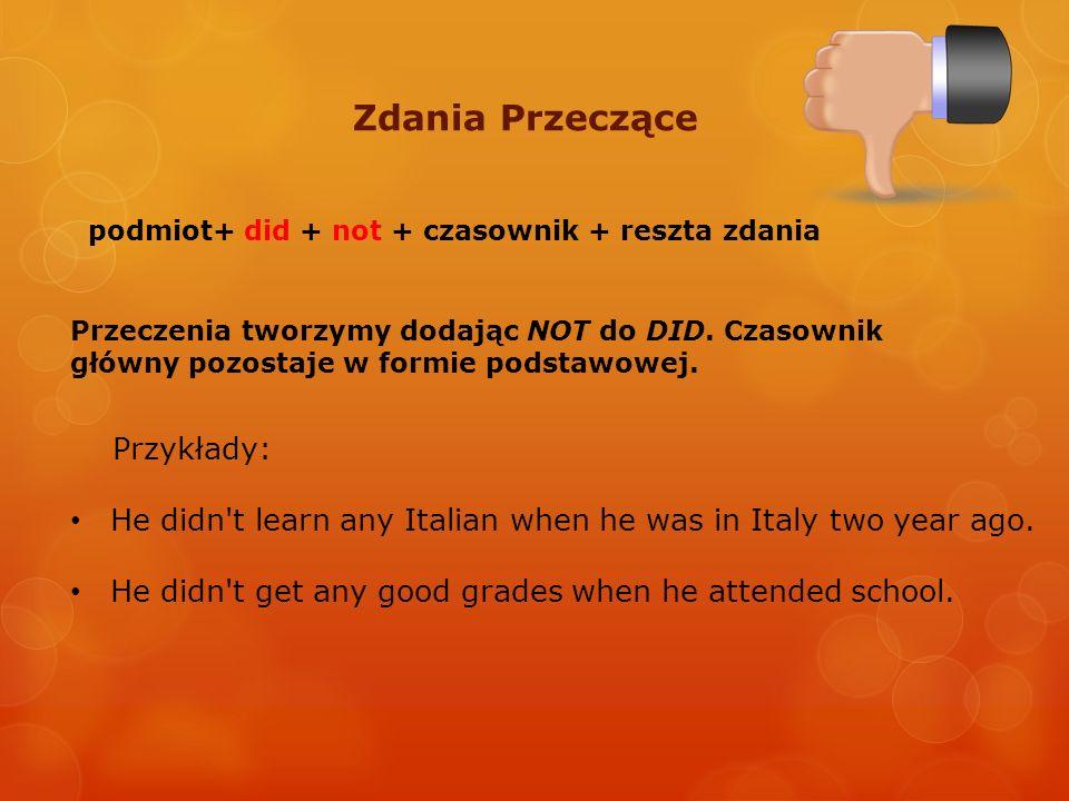 Zdania Przeczące Przykłady: He didn't learn any Italian when he was in Italy two year ago. He didn't get any good grades when he attended school. Prze