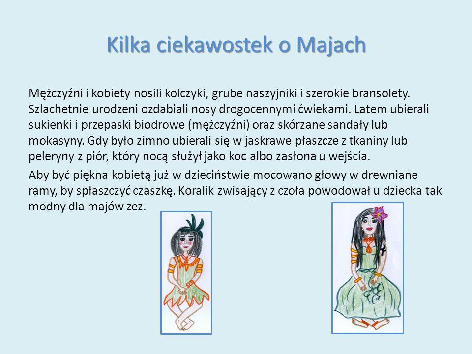 Kilka ciekawostek o Majach Mężczyźni i kobiety nosili kolczyki, grube naszyjniki i szerokie bransolety.