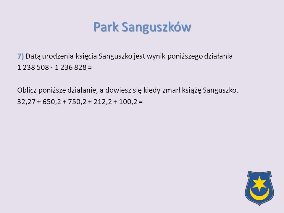 7) 7) Datą urodzenia księcia Sanguszko jest wynik poniższego działania 1 238 508 - 1 236 828 = Oblicz poniższe działanie, a dowiesz się kiedy zmarł książę Sanguszko.