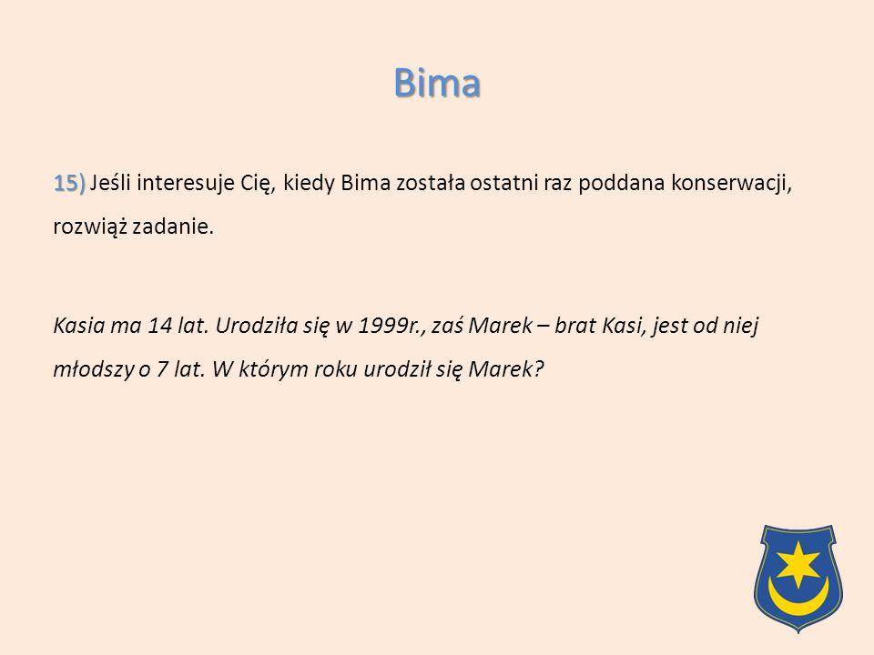 15) 15) Jeśli interesuje Cię, kiedy Bima została ostatni raz poddana konserwacji, rozwiąż zadanie.