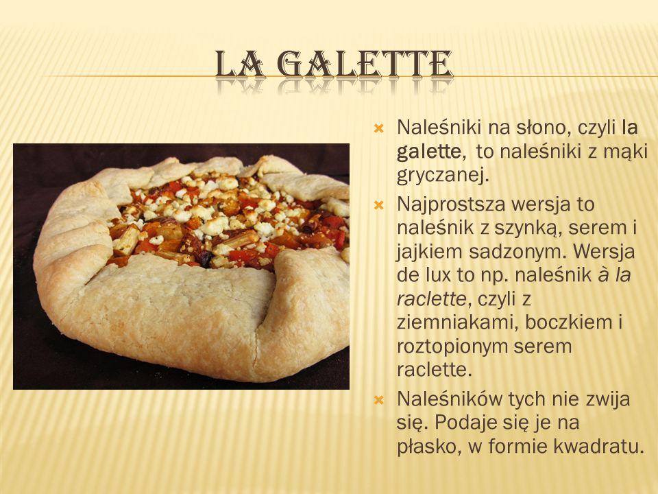 Naleśniki na słono, czyli la galette, to naleśniki z mąki gryczanej. Najprostsza wersja to naleśnik z szynką, serem i jajkiem sadzonym. Wersja de lux