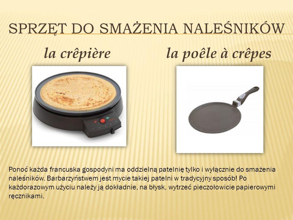 SPRZĘT DO SMAŻENIA NALEŚNIKÓW la crêpièrela poêle à crêpes Ponoć każda francuska gospodyni ma oddzielną patelnię tylko i wyłącznie do smażenia naleśni
