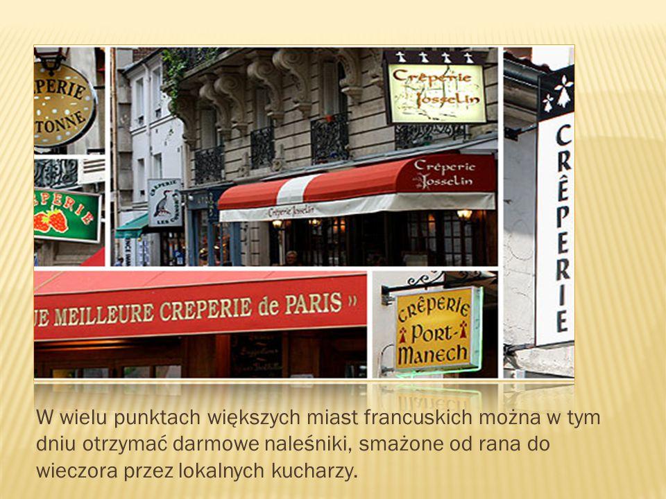 W wielu punktach większych miast francuskich można w tym dniu otrzymać darmowe naleśniki, smażone od rana do wieczora przez lokalnych kucharzy.