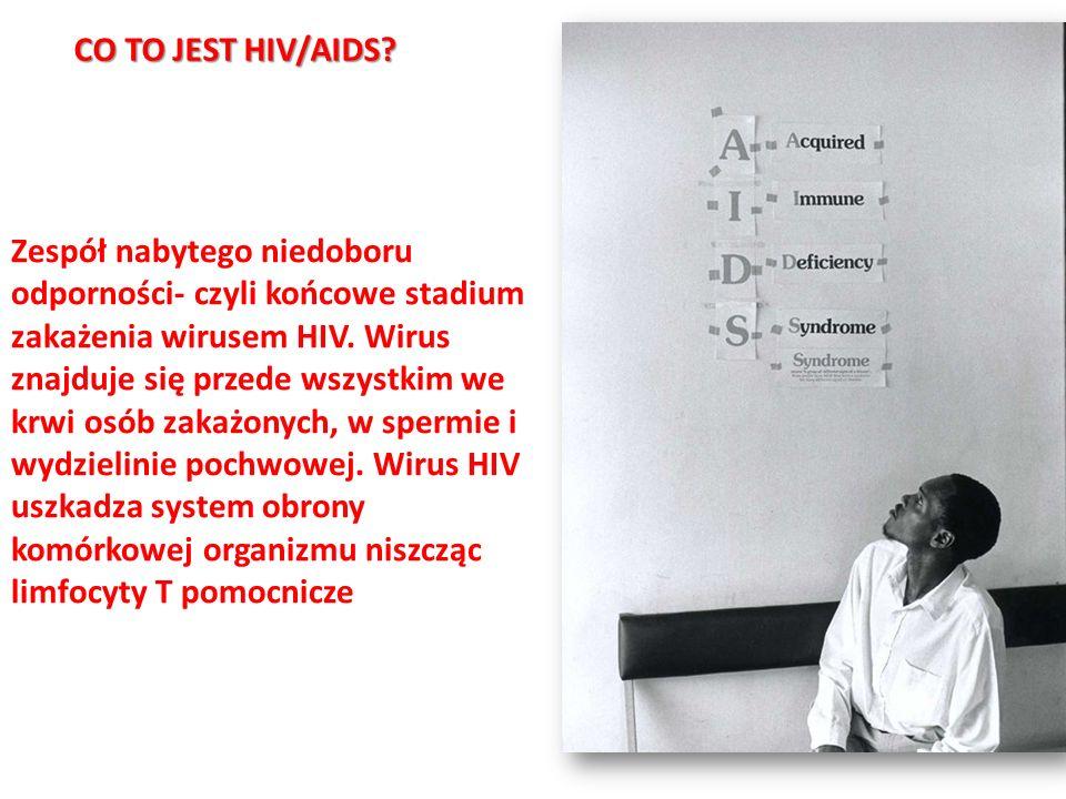CO TO JEST HIV/AIDS? Zespół nabytego niedoboru odporności- czyli końcowe stadium zakażenia wirusem HIV. Wirus znajduje się przede wszystkim we krwi os