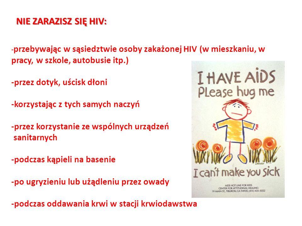 - przebywając w sąsiedztwie osoby zakażonej HIV (w mieszkaniu, w pracy, w szkole, autobusie itp.) -przez dotyk, uścisk dłoni -korzystając z tych samyc