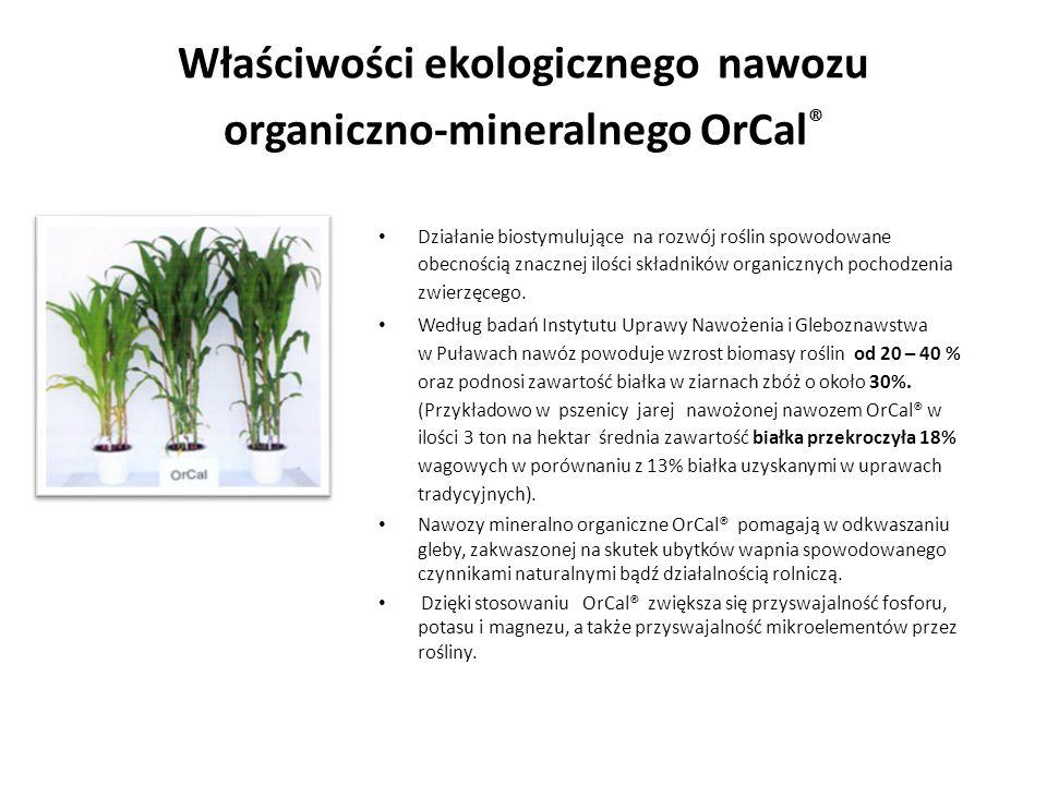 Właściwości ekologicznego nawozu organiczno-mineralnego OrCal ® Działanie biostymulujące na rozwój roślin spowodowane obecnością znacznej ilości skład