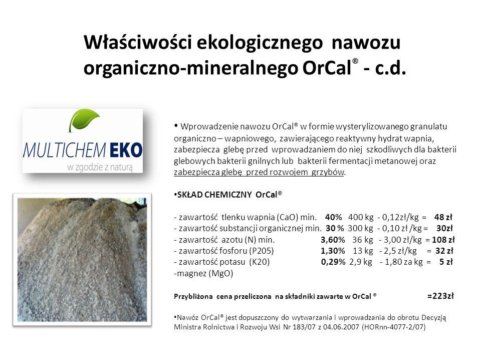 Właściwości ekologicznego nawozu organiczno-mineralnego OrCal ® - c.d. Wprowadzenie nawozu OrCal® w formie wysterylizowanego granulatu organiczno – wa
