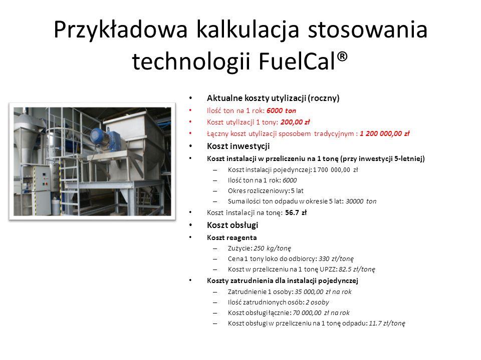 Przykładowa kalkulacja stosowania technologii FuelCal® Aktualne koszty utylizacji (roczny) Ilość ton na 1 rok: 6000 ton Koszt utylizacji 1 tony: 200,0