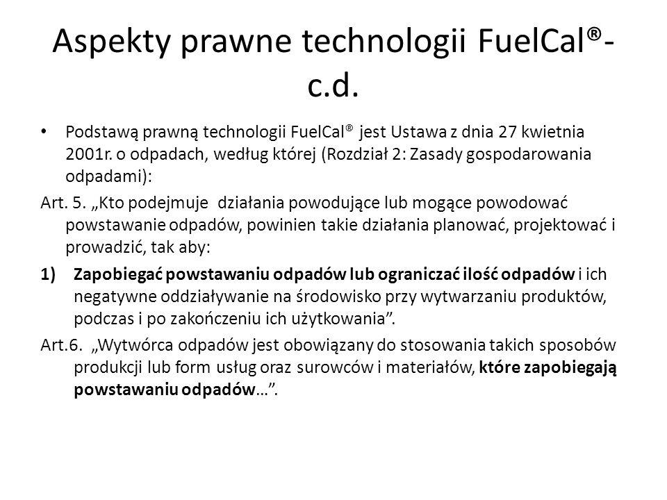 Aspekty prawne technologii FuelCal®- c.d. Podstawą prawną technologii FuelCal® jest Ustawa z dnia 27 kwietnia 2001r. o odpadach, według której (Rozdzi