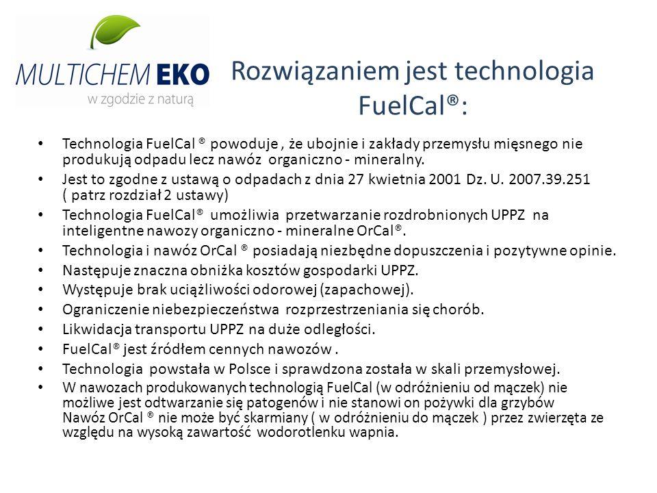 Rozwiązaniem jest technologia FuelCal®: Technologia FuelCal ® powoduje, że ubojnie i zakłady przemysłu mięsnego nie produkują odpadu lecz nawóz organi