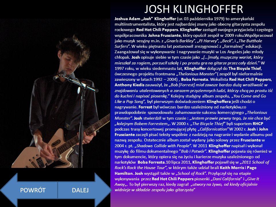 JOSH KLINGHOFFER POWRÓTDALEJ Joshua Adam Josh Klinghoffer (ur. 03 października 1979) to amerykański multiinstrumentalista, który jest najbardziej znan