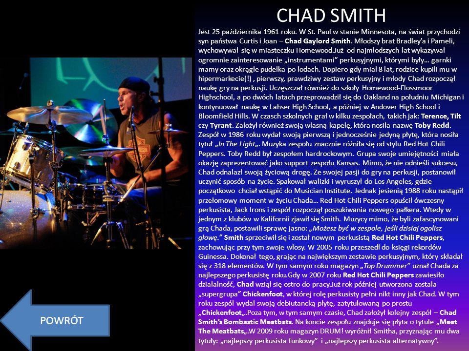 CHAD SMITH Jest 25 października 1961 roku. W St. Paul w stanie Minnesota, na świat przychodzi syn państwa Curtis i Joan – Chad Gaylord Smith. Młodszy