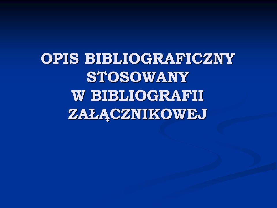 OPIS BIBLIOGRAFICZNY STOSOWANY W BIBLIOGRAFII ZAŁĄCZNIKOWEJ