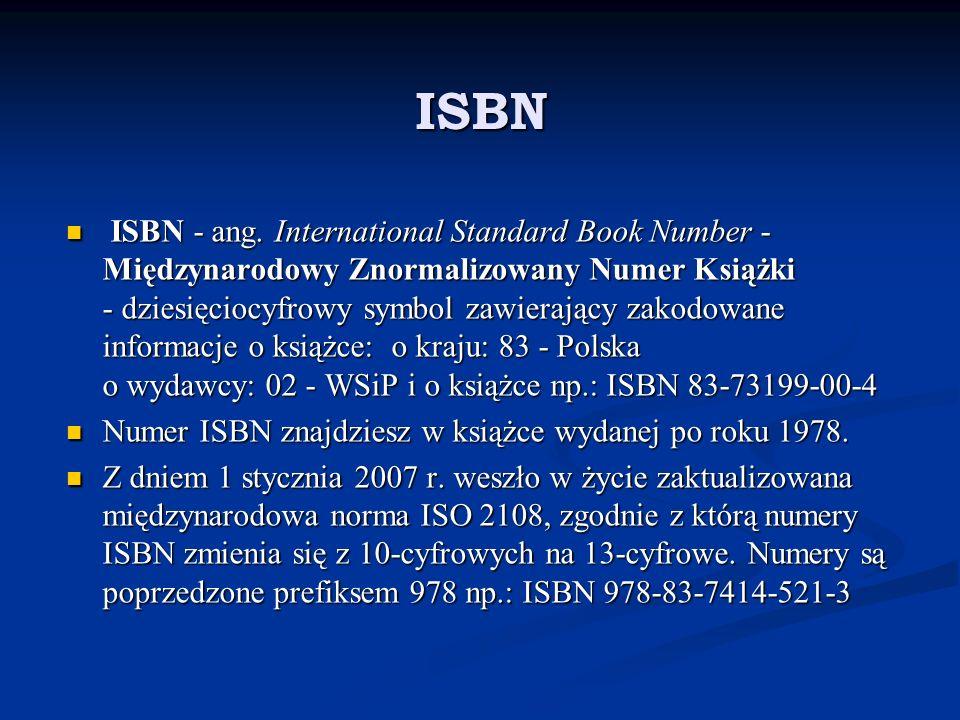 ISBN ISBN - ang. International Standard Book Number - Międzynarodowy Znormalizowany Numer Książki - dziesięciocyfrowy symbol zawierający zakodowane in