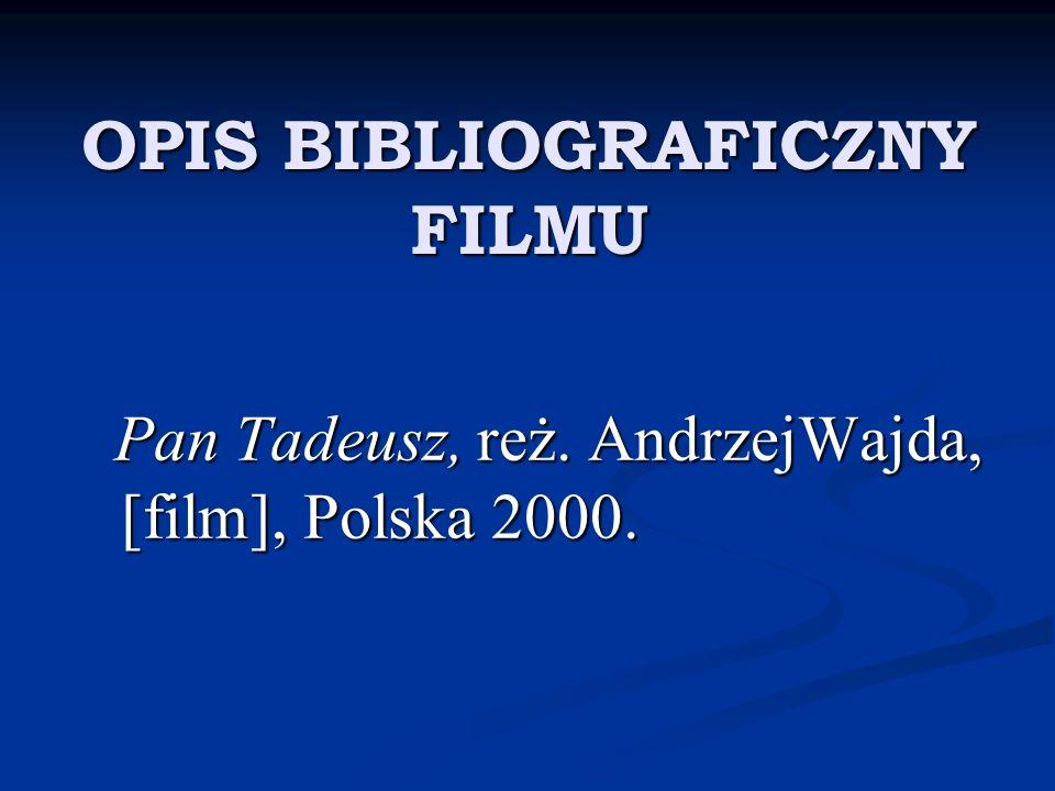 OPIS BIBLIOGRAFICZNY FILMU Pan Tadeusz, reż. AndrzejWajda, [film], Polska 2000. Pan Tadeusz, reż. AndrzejWajda, [film], Polska 2000.
