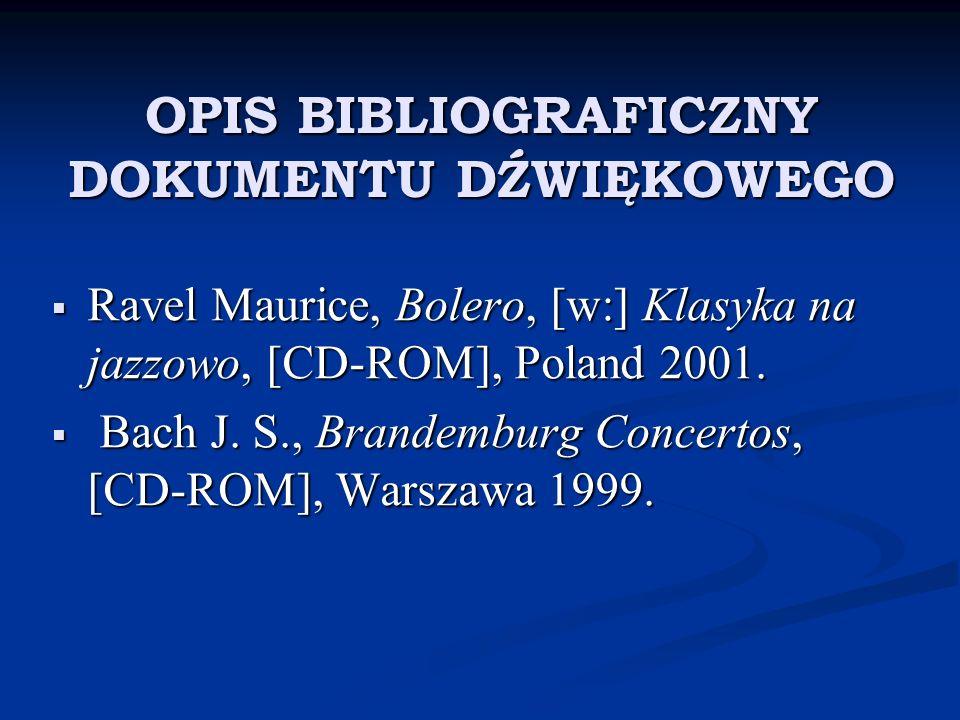 OPIS BIBLIOGRAFICZNY DOKUMENTU DŹWIĘKOWEGO Ravel Maurice, Bolero, [w:] Klasyka na jazzowo, [CD-ROM], Poland 2001. Ravel Maurice, Bolero, [w:] Klasyka