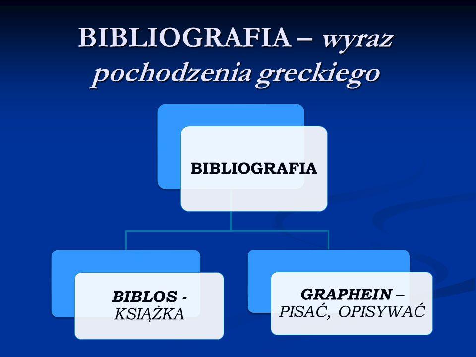 BIBLIOGRAFIA BIBLOS - KSIĄŻKA GRAPHEIN – PISAĆ, OPISYWAĆ BIBLIOGRAFIA – wyraz pochodzenia greckiego