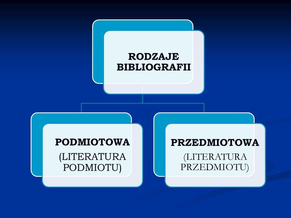 RODZAJE BIBLIOGRAFII PODMIOTOWA (LITERATURA PODMIOTU) PRZEDMIOTOWA (LITERATURA PRZEDMIOTU)