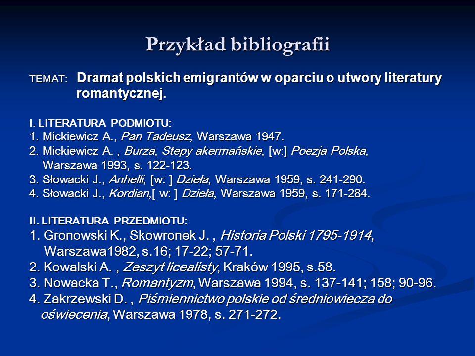 Przykład bibliografii TEMAT: Dramat polskich emigrantów w oparciu o utwory literatury romantycznej. romantycznej. I. LITERATURA PODMIOTU: 1. Mickiewic