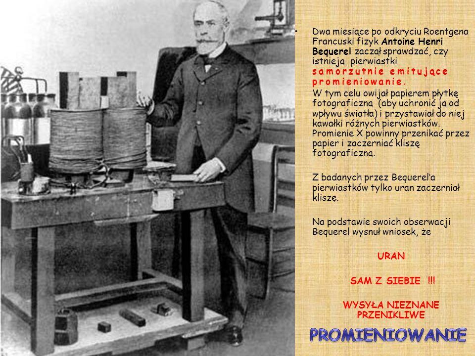 Wilhelm Roentgen w 1895 roku odkrył dziwne promieniowanie.