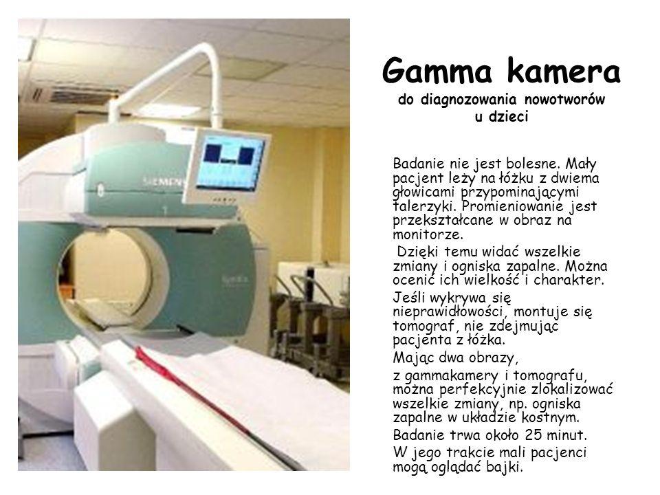 Gamma kamera do diagnozowania nowotworów u dzieci Badanie nie jest bolesne.