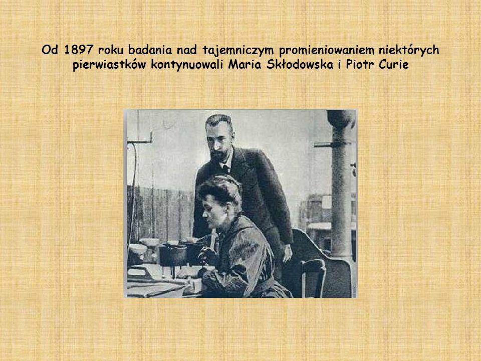 Dwa miesiące po odkryciu Roentgena Francuski fizyk Antoine Henri Bequerel zaczął sprawdzać, czy istnieją pierwiastki samorzutnie emitujące promieniowa