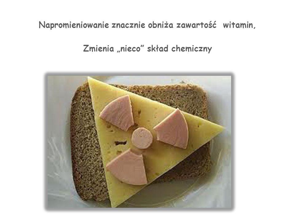 Napromieniowanie znacznie obniża zawartość witamin, Zmienia nieco skład chemiczny