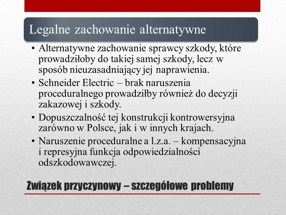 Związek przyczynowy – szczegółowe problemy Legalne zachowanie alternatywne Alternatywne zachowanie sprawcy szkody, które prowadziłoby do takiej samej
