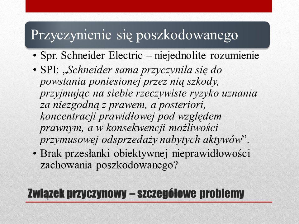 Związek przyczynowy – szczegółowe problemy Przyczynienie się poszkodowanego Spr. Schneider Electric – niejednolite rozumienie SPI: Schneider sama przy