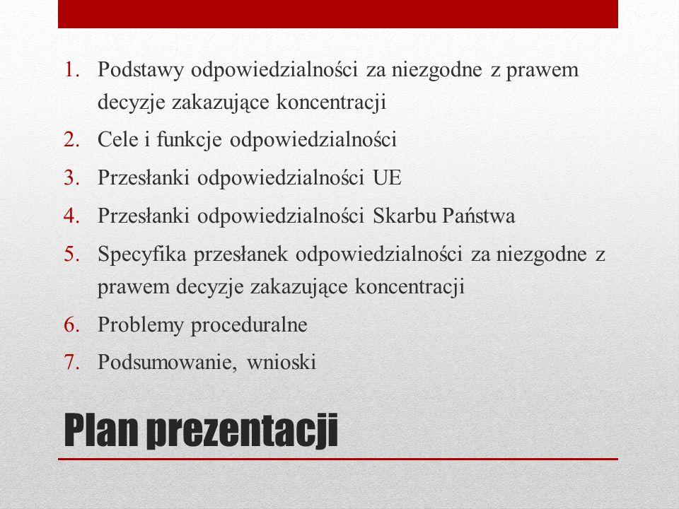 Plan prezentacji 1.Podstawy odpowiedzialności za niezgodne z prawem decyzje zakazujące koncentracji 2.Cele i funkcje odpowiedzialności 3.Przesłanki od