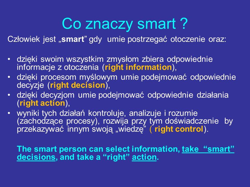 Co znaczy smart ? Człowiek jest smart gdy umie postrzegać otoczenie oraz: dzięki swoim wszystkim zmysłom zbiera odpowiednie informacje z otoczenia (ri