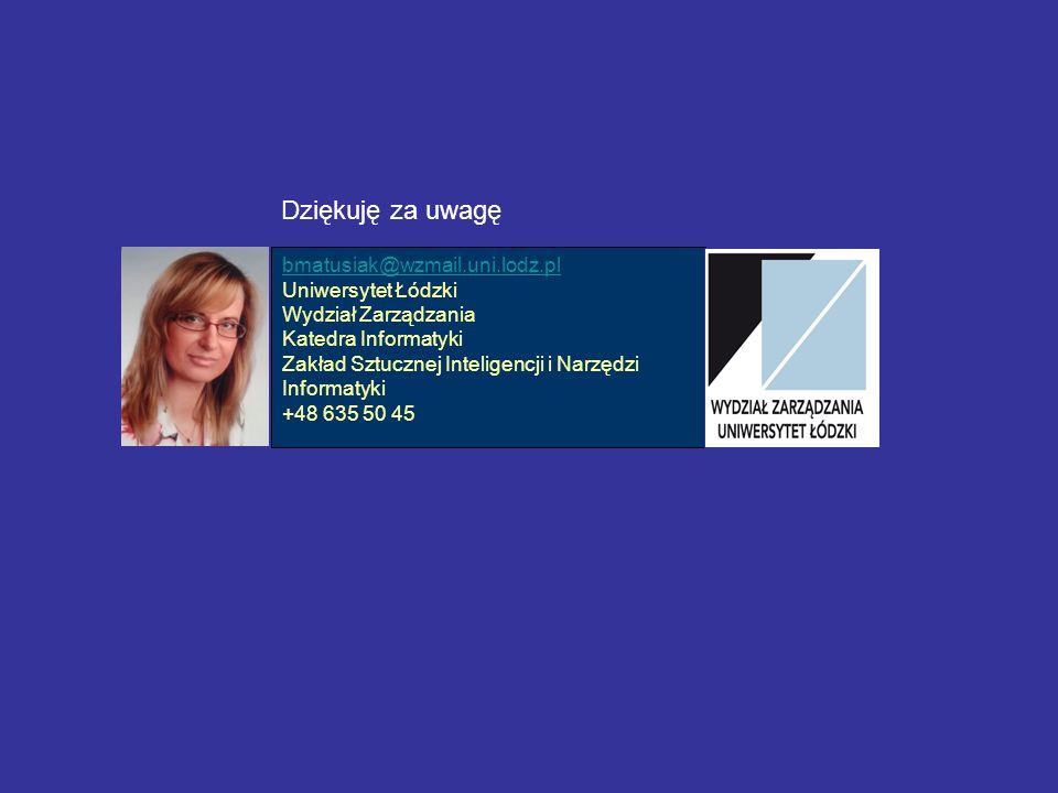 bmatusiak@wzmail.uni.lodz.pl Uniwersytet Łódzki Wydział Zarządzania Katedra Informatyki Zakład Sztucznej Inteligencji i Narzędzi Informatyki +48 635 5