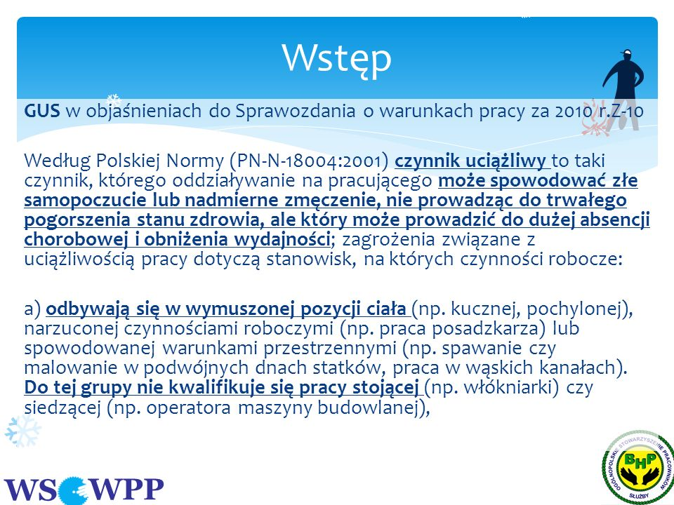 WS WPP GUS w objaśnieniach do Sprawozdania o warunkach pracy za 2010 r.Z-10 Według Polskiej Normy (PN-N-18004:2001) czynnik uciążliwy to taki czynnik,