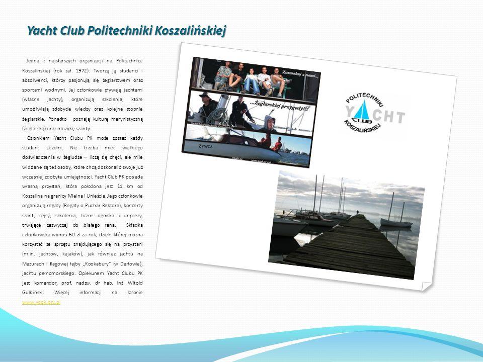 Yacht Club Politechniki Koszalińskiej Yacht Club Politechniki Koszalińskiej Jedna z najstarszych organizacji na Politechnice Koszalińskiej (rok zał. 1