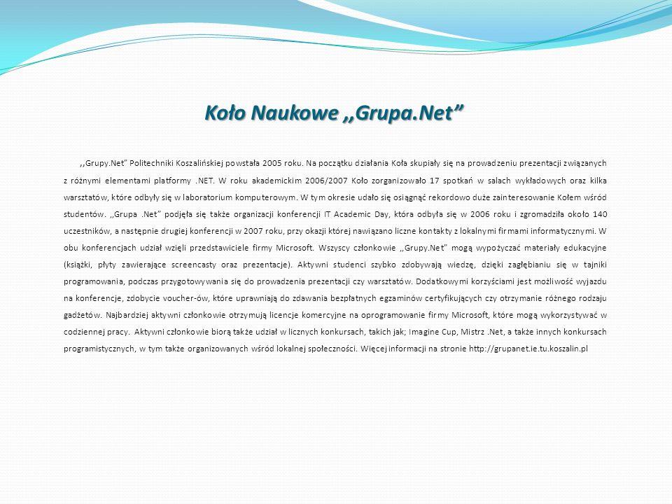Koło Naukowe,,Grupa.Net,, Grupy.Net Politechniki Koszalińskiej powstała 2005 roku. Na początku działania Koła skupiały się na prowadzeniu prezentacji