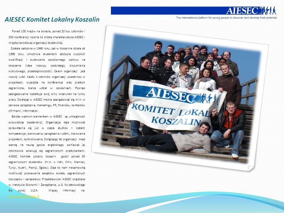 AIESEC Komitet Lokalny Koszalin Ponad 100 krajów na świecie, ponad 20 tys. członków i 350 konferencji rocznie to krótka charakterystyka AIESEC - międz
