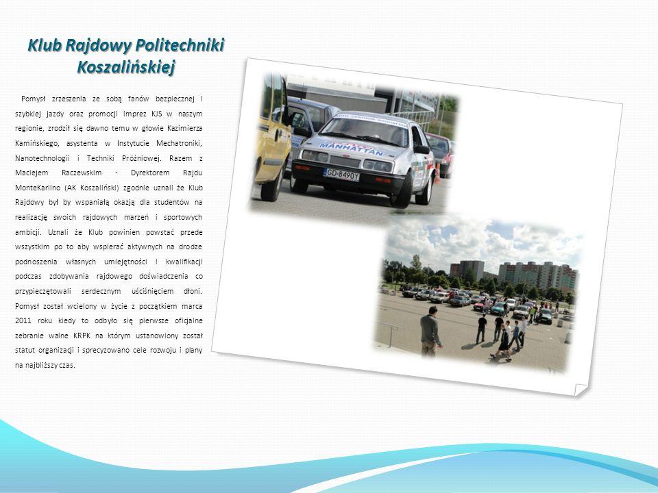 Klub Rajdowy Politechniki Koszalińskiej Pomysł zrzeszenia ze sobą fanów bezpiecznej i szybkiej jazdy oraz promocji imprez KJS w naszym regionie, zrodz