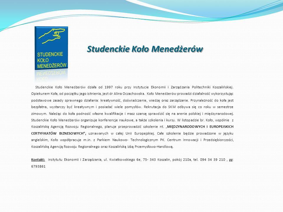 Studenckie Koło Menedżerów Studenckie Koło Menedżerów Studenckie Koło Menedżerów działa od 1997 roku przy Instytucie Ekonomii i Zarządzania Politechni